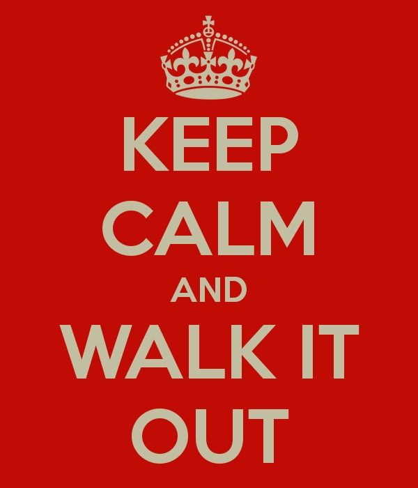 keep calm and walk it out